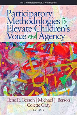 Participatory Methodologies to Elevate Children s Voice and Agency