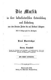 Die Musik in ihrer kulturhistorischen Entwickelung und Bedeutung von den ältesten Zeiten bis auf Richard Wagner: 3 Vorträge