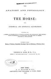 The Anatomy and Physiology of the Horse: With Anatomical and Questional Illustrations. Containing, Also, a Series of Examinations on Equine Anatomy and Physiology, with Instructions in Reference to Dissection, and the Mode of Making Anatomical Preparations. To which is Added, Glossary of Veterinary Technicalities, Toxicological Chart, and Dictionary of Veterinary Science