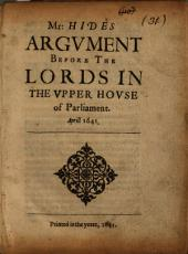 Mr. Hides Argument Before the Lords in the Upper House of Parliament: Aprill, 1641