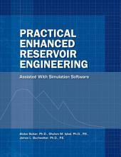 Practical Enhanced Reservoir Engineering: Assisted with Simulation Software