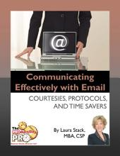 Communicating Effectively with Email: Courtesies, Protocols, and Time Savers