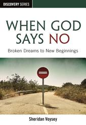 When God Says No: Broken Dreams to New Beginnings