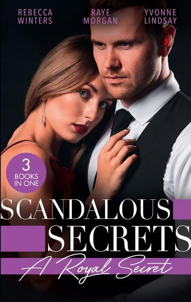 Download Scandalous Secrets  A Royal Secret  Her Desert Prince  Once Upon a Kiss       Secret Prince  Instant Daddy    Arranged Marriage  Bedroom Secrets Book