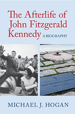 The Afterlife of John Fitzgerald Kennedy PDF