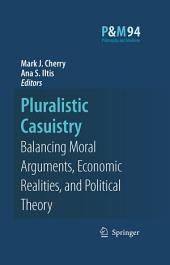 Pluralistic Casuistry: Moral Arguments, Economic Realities, and Political Theory