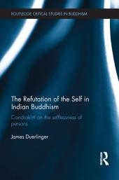 The Refutation of the Self in Indian Buddhism: Candrakīrti on the Selflessness of Persons