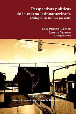 Perspectivas pol   ticas de la escena latinoamericana  Di   logos en tiempo presente PDF