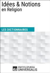 Dictionnaire des Idées & Notions en Religion: (Les Dictionnaires d'Universalis)