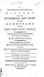 A philosophical and political history of the settlements and trade of the Europeans in the East and West Indies: Volume 1