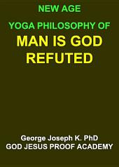 NEW AGE YOGA PHILOSOPHY OF MAN IS GOD - REFUTED