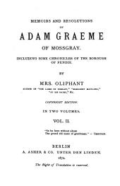 Memoirs and Resolutions of Adam Graeme of Mossgray: Including Some Chronicles of the Borough of Fendie, Volume 2