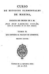 Curso de estudios elementales de marina: Que contiene el tratado de geometría / por Gabriel Ciscár, Volumen 2