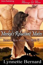 Meeka's Reluctant Mates [Beckett's Wolf Pack, Triad Mates 5]