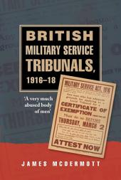British Military Service Tribunals, 1916-18: A Very Much Abused Body of Men