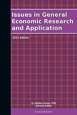 Issues in General Economic Research and Application  2011 Edition PDF