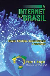 A Internet no Brasil: Origens, Estratégia, Desenvolvimento e Governança