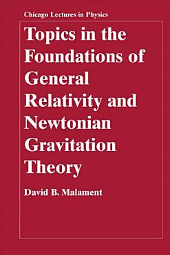 Topics in the Foundations of General Relativity and Newtonian Gravitation Theory PDF