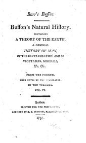 Buffon's Natural History: Containing a Theory of the Earth, a General History of Man, of the Brute Creation, and of Vegetables, Minerals, &c.&c. ... : in Ten Volumes, Volume 4