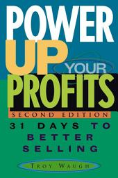 Power Up Your Profits: 31 Days to Better Selling, Edition 2