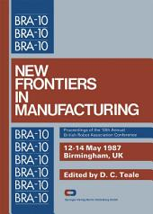New Frontiers in Manufacturing: Proceedings of the 10th Annual British Robot Association Conference