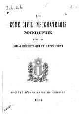 Code civil neuchâtelois modifié: avec les lois & décrets qui s'y rapportent