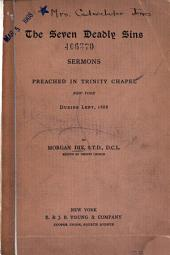 The Seven Deadly Sins: Sermons Preached in Trinity Chapel, New York, During Lent, 1888