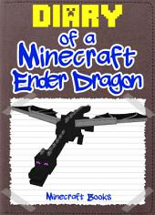 Diary of a Minecraft Ender Dragon: (An Unofficial Minecraft Book)