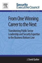 From One Winning Career to the Next: Transitioning Public Sector Leadership and Security Expertise to the Business Bottom Line, Edition 2