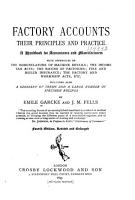 Factory Accounts  Their Principles and Practice  a Handbook for Accountants and Manufacturers with Appendices on the Nomenclature of Machine Details  the Income Tax Acts  the Rating of Factories   Fire and Boiler Insurance  the Factory and Workshop Acts  Etc   Including Also a Glossary of Terms and a Large Number of Specimen Rulings PDF
