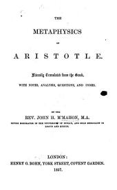 The Metaphysics of Aristotle. Literally Translated from the Greek, with Notes, Analysis, Questions, and Index. By the Rev. John H. M'Mahon