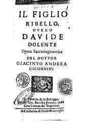Il figlio ribello, ouero Dauide dolente opera sacratragicomica del dottor Giacinto Andrea Cicognini