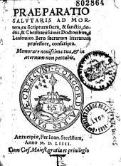 Praeparatio salutaris ad mortem, ex scriptura sacra, & sanctis, doctis, & christianissimis doctoribus, a Ludouico Bero sacrarum literarum professore, conscripta