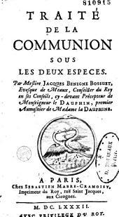 Traité de la communion sous les deux espèces, par messire Jacques-Bénigne Bossuet,...