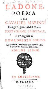 L'Adone: Poema Del Cavalier Marino: Con Gli Argomenti Del Conte Fortvniano Sanvitale, E L'allegorie Di Don Lorenzo Scoto, Volume 1