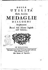 Della utilita delle antiche medaglie dialoghi novissimamente recati dall'idioma inglese nell'italiano Adisson!