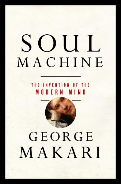 Download Soul Machine  The Invention of the Modern Mind Book