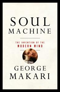 Soul Machine  The Invention of the Modern Mind PDF