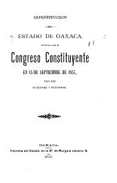Constitucion del estado de Oaxaca: decretada por el congreso constituyente en 15 de septiembre de 1875, con sus adiciones y reformas