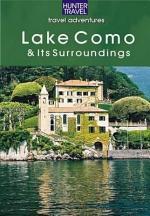 Lake Como, Lake Lugano, Lake Maggiore, Lake Garda - The Italian Lakes