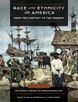 Race and Ethnicity in America  From Pre contact to the Present  4 volumes  PDF