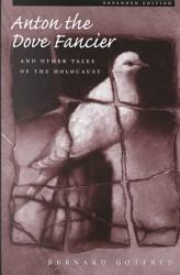 Anton The Dove Fancier And Other Tales Of The Holocaust Book PDF