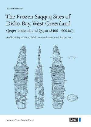 The Frozen Saqqaq Sites of Disko Bay  West Greenland   Qeqertasussuk and Qajaa  2400 900 BC  PDF