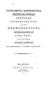 Fundamenta hermeneutica hieroglyphiae crypticae veterum gentium: sive hermeneutices hieroglyphicae libri tres