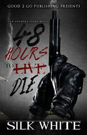 48 Hours To Die: An Anthony Stone Novel