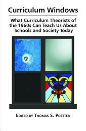 Curriculum Windows: What Curriculum Theorists of the 1960s Can Teach Us about Schools and Society Today