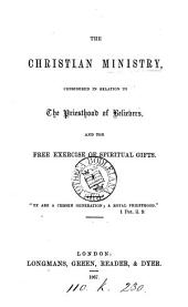 "The Christian Ministry, Considered in Relation to the Priesthood of Believers, and the Free Exercise of Spiritual Gifts. [An Abridgment of ""The Origin of Priesthood and Clergy"" by George Bush.]"