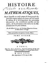 Histoire des mathématiques: dans laquelle on rend compte de leurs progrès depuis leur origine jusqu'à nos jours; où l'on expose le tableau & le développement des principales découvertes, les contestations qu'elles ont fait naître, & les principaux traits de la vie des mathématiciens les plus célebres, Volume2