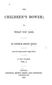 The Children's Bower: Or, What You Like