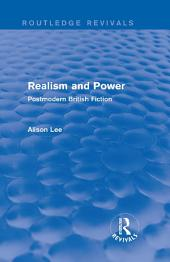 Realism and Power (Routledge Revivals): Postmodern British Fiction